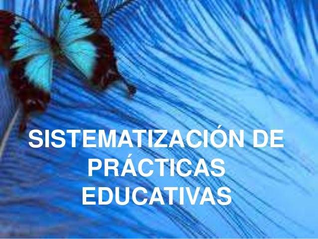 SISTEMATIZACIÓN DE  PRÁCTICAS  EDUCATIVAS