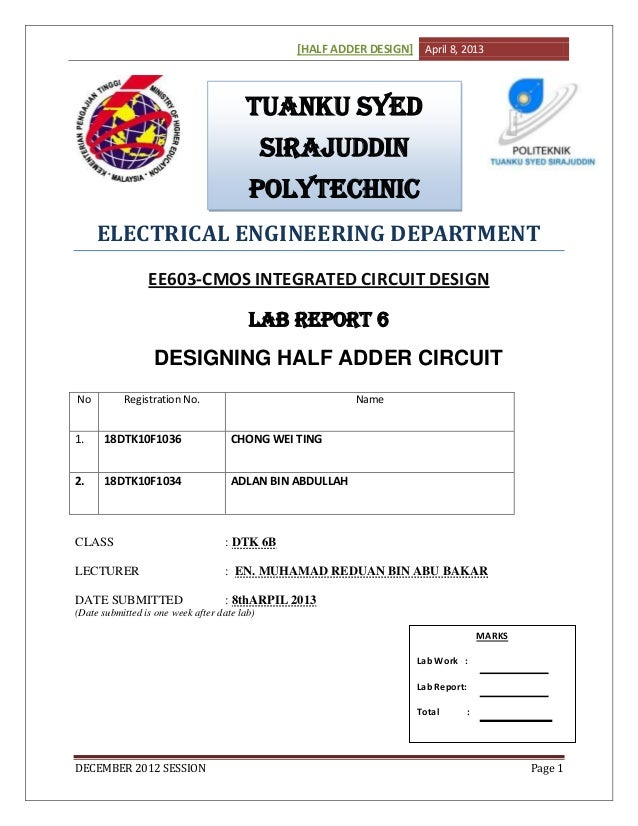 [HALF ADDER DESIGN] April 8, 2013DECEMBER 2012 SESSION Page 1ELECTRICAL ENGINEERING DEPARTMENTEE603-CMOS INTEGRATED CIRCUI...