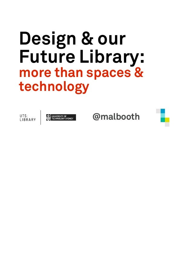 Design & ourFuture Library:more than spaces &technology          @malbooth