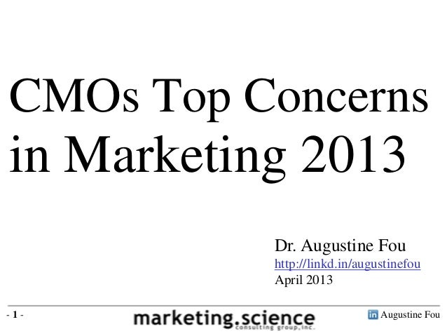 CMOs Top Concernsin Marketing 2013           Dr. Augustine Fou           http://linkd.in/augustinefou           April 2013...