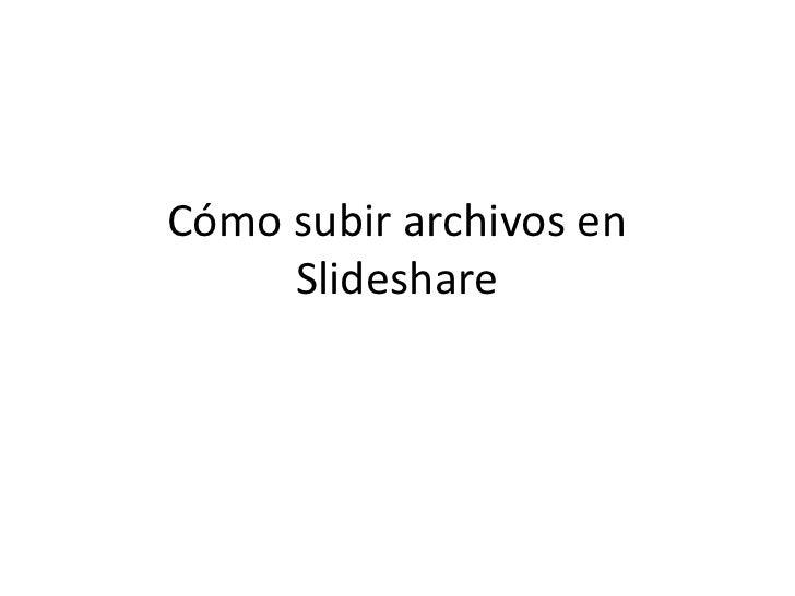 Cómo subir archivos en      Slideshare