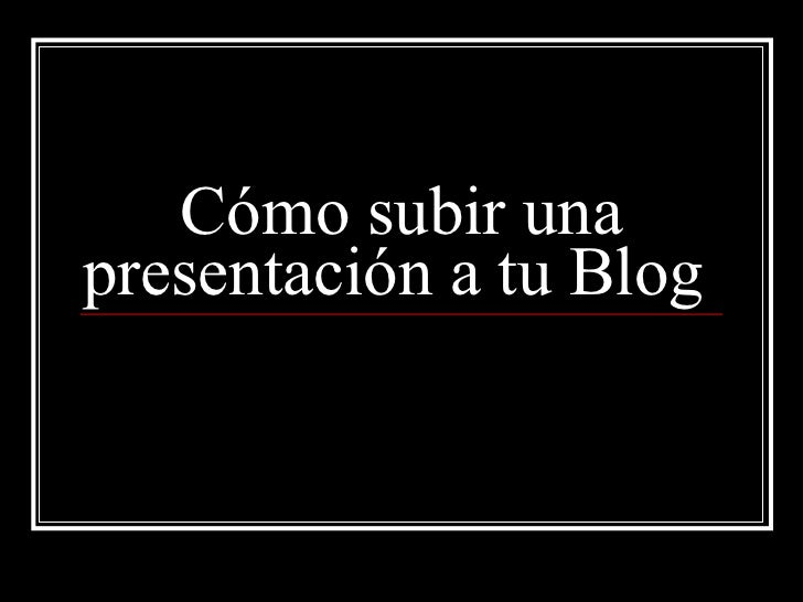 Cómo subir una presentación a tu Blog