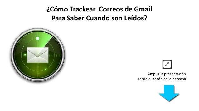 ¿Cómo Trackear Correos de Gmail Para Saber Cuando son Leídos? Amplia la presentación desde el botón de la derecha