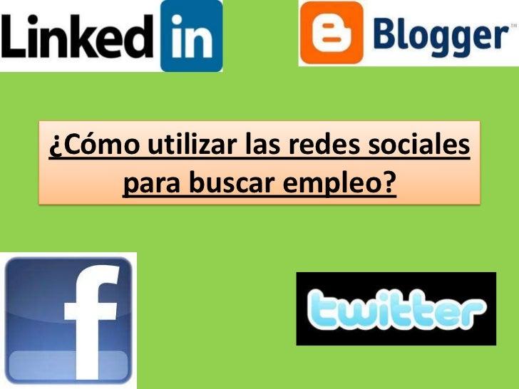 ¿Cómo utilizar las redes sociales    para buscar empleo?