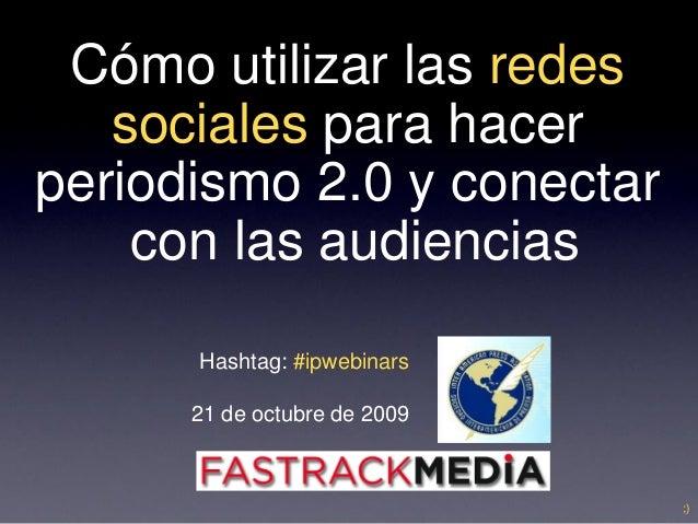 Cómo utilizar las redes sociales para hacer periodismo 2.0 y conectar con las audiencias - Andrés Cavelier