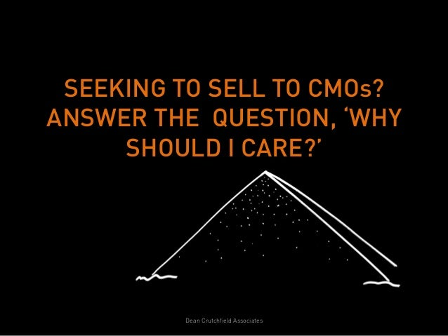 SEEKING TO SELL TO CMOs?ANSWER THE QUESTION, 'WHY     SHOULD I CARE?'         Dean Crutchfield Associates