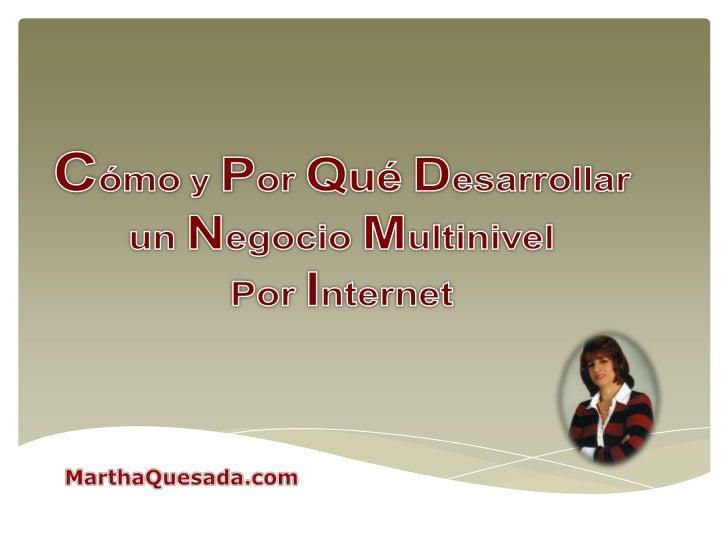 Cómo y PorQuéDesarrollar<br />unNegocioMultinivel<br />PorInternet<br />MarthaQuesada.com<br />