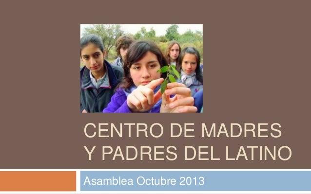 CENTRO DE MADRES Y PADRES DEL LATINO Asamblea Octubre 2013