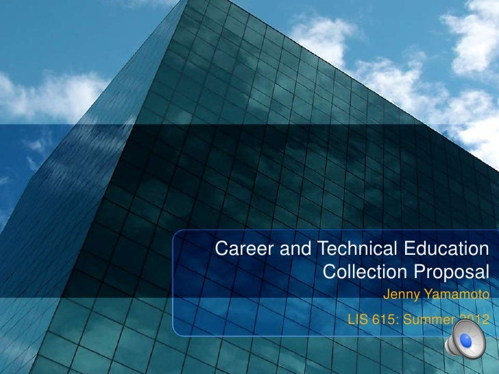 Career and Technical Education            Collection Proposal                   Jenny Yamamoto              LIS 615: Summe...