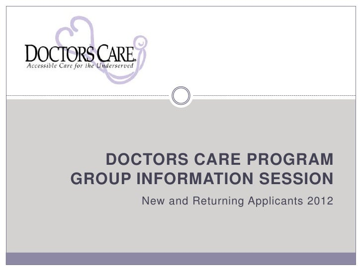 DOCTORS CARE PROGRAMGROUP INFORMATION SESSION      New and Returning Applicants 2012