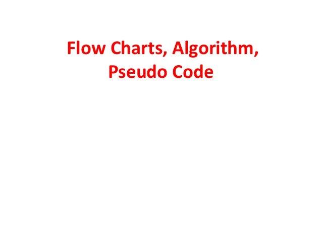 Flow Charts, Algorithm,    Pseudo Code
