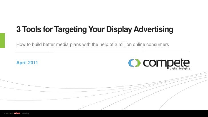 3 Tools for Targeting Your Display Advertising    How to build better media plans with the help of 2 million online consum...