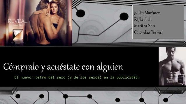 Cómpralo y acuéstate con alguien El nuevo rostro del sexo (y de los sexos) en la publicidad. Julián Martínez Rafael Hill M...