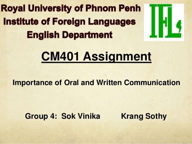CM401 AssignmentImportance of Oral and Written Communication   Group 4: Sok Vinika      Krang Sothy