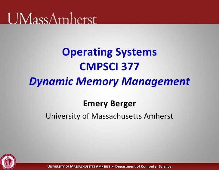 Operating Systems         CMPSCI 377 Dynamic Memory Management                      Emery Berger   University of Massachus...