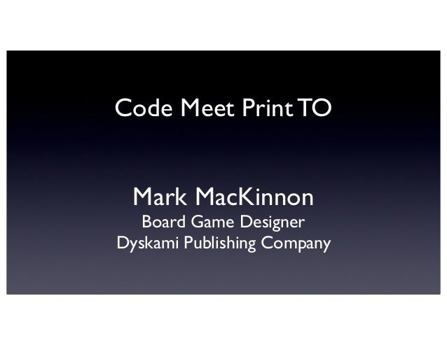 Code Meet Print TOMark MacKinnonBoard Game DesignerDyskami Publishing Company