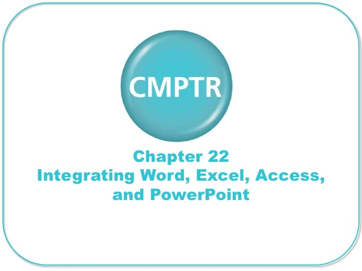 Chapter 22Integrating Word, Excel, Access,         and PowerPoint
