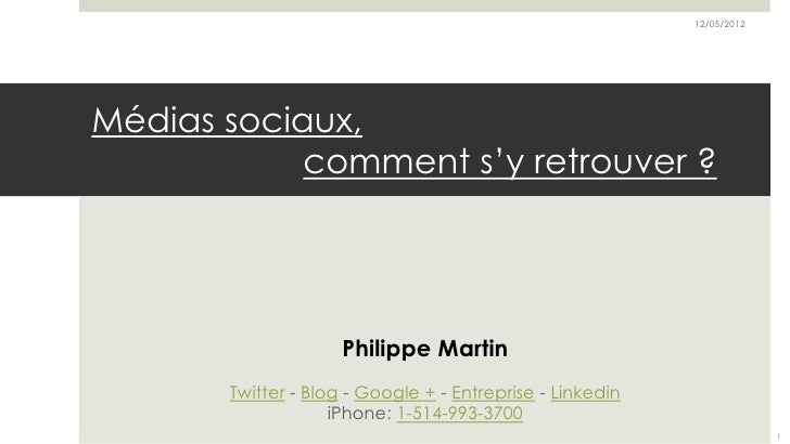 12/05/2012Médias sociaux,            comment s'y retrouver ?                     Philippe Martin       Twitter - Blog - Go...
