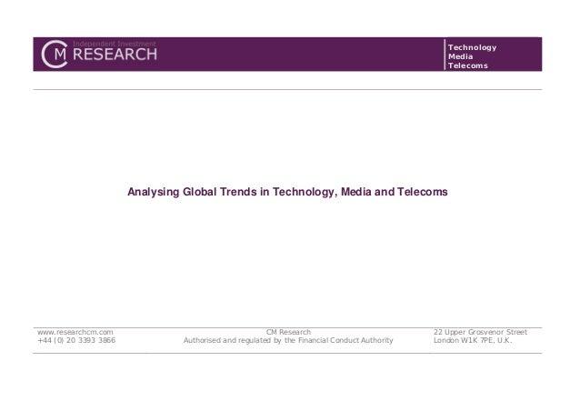 Technology Media Telecoms Analysing Global Trends in Technology, Media and Telecoms www.researchcm.com +44 (0) 20 3393 386...