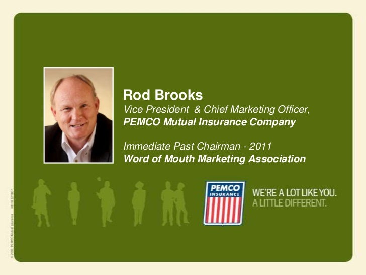 Rod BrooksVice President & Chief Marketing Officer,PEMCO Mutual Insurance CompanyImmediate Past Chairman - 2011Word of Mou...