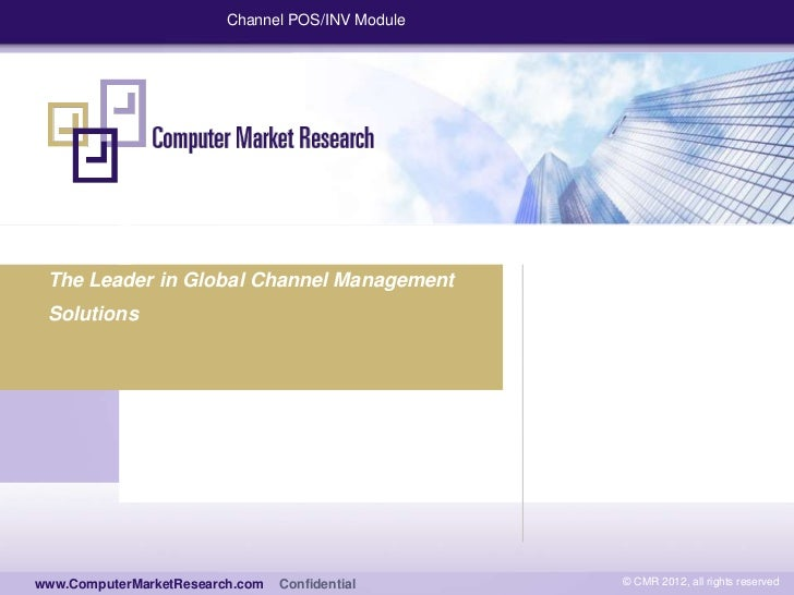 Channel POS/INV Module The Leader in Global Channel Management Solutionswww.computermarketresearch.comwww.ComputerMarketRe...