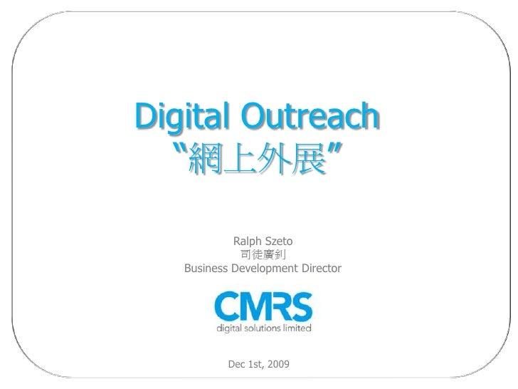"""Digital Outreach   """"網上外展""""              Ralph Szeto              司徒廣釗    Business Development Director                Dec 1..."""