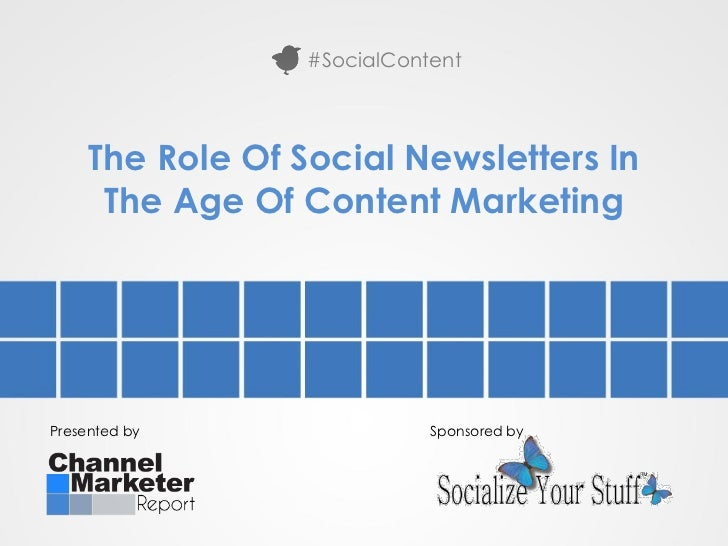 #SocialContent     The Role Of Social Newsletters In      The Age Of Content MarketingPresented by                 Sponsor...