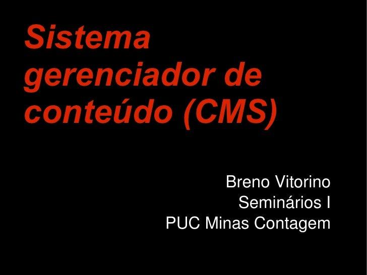 Sistema gerenciador de conteúdo (CMS)              BrenoVitorino                SemináriosI        PUCMinasContagem