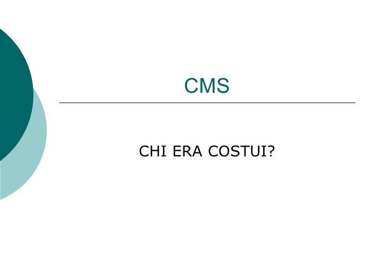 CMS CHI ERA COSTUI?