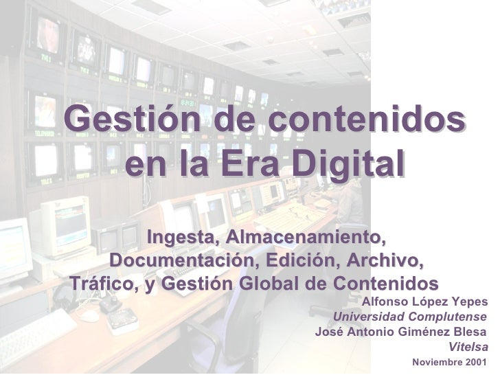 Gestión de contenidos  Gestión de contenidos  en la Era Digital en la Era Digital Ingesta, Almacenamiento,  Ingesta, Almac...