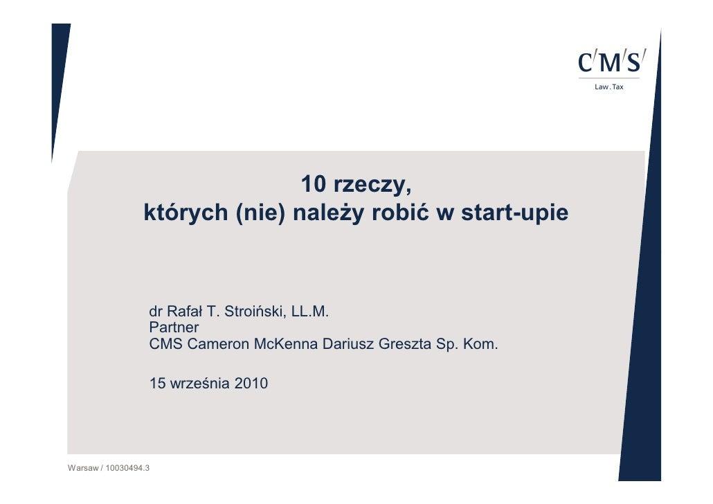 10 rzeczy,                  których (nie) należy robić w start-upie                      dr Rafał T. Stroiński, LL.M.     ...