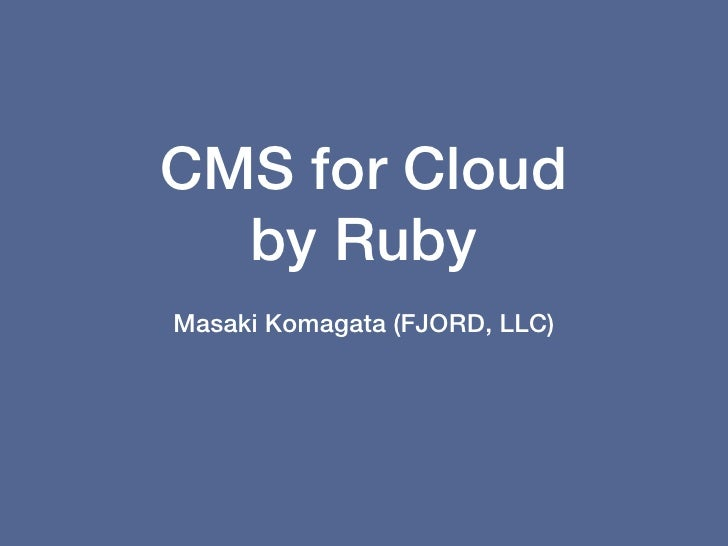 CMS for Cloud  by RubyMasaki Komagata (FJORD, LLC)