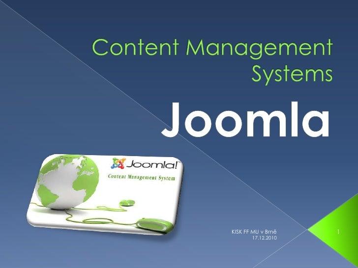 Content Management Systems<br />Joomla<br />3.12.2010<br />1<br />KISK FF MU v Brně<br />