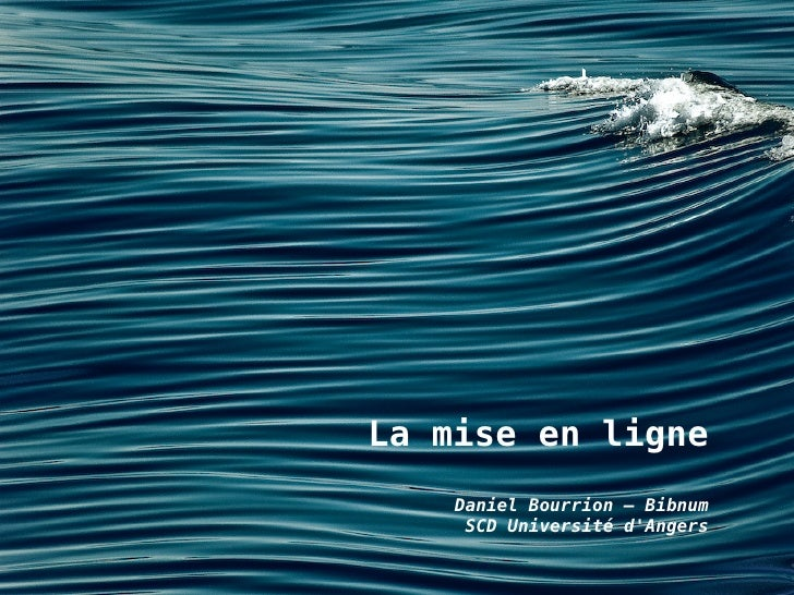 La mise en ligne     Daniel Bourrion – Bibnum      SCD Université d'Angers
