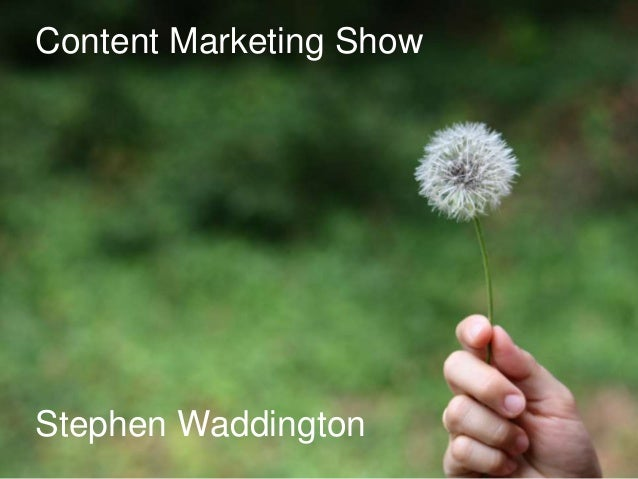 1 | 20.07.2014 Content Marketing Show Stephen Waddington