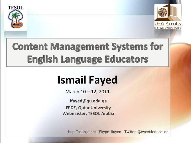 Content Management Systems for English Language Educators <br />Ismail Fayed<br />March 10 – 12, 2011<br />ifayed@qu.edu.q...