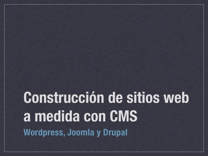 Construcción de sitios web a medida con CMS Wordpress, Joomla y Drupal