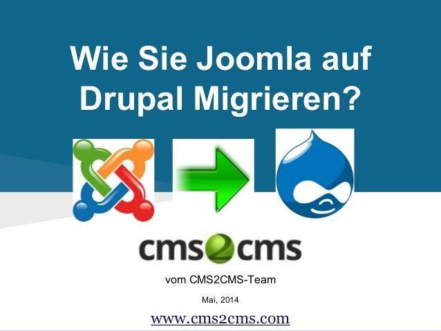 Wie Sie Joomla auf Drupal Migrieren? vom CMS2CMS-Team Mai, 2014 www.cms2cms.com