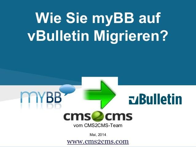 Wie Sie myBB auf vBulletin Migrieren? vom CMS2CMS-Team Mai, 2014 www.cms2cms.com