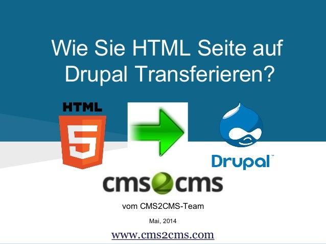 Wie Sie HTML Seite auf Drupal Transferieren? vom CMS2CMS-Team Mai, 2014 www.cms2cms.com
