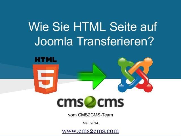 Wie Sie HTML Seite auf Joomla Transferieren? vom CMS2CMS-Team Mai, 2014 www.cms2cms.com