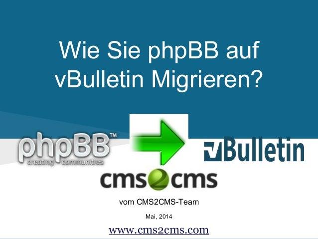 Wie Sie phpBB auf vBulletin Migrieren? vom CMS2CMS-Team Mai, 2014 www.cms2cms.com