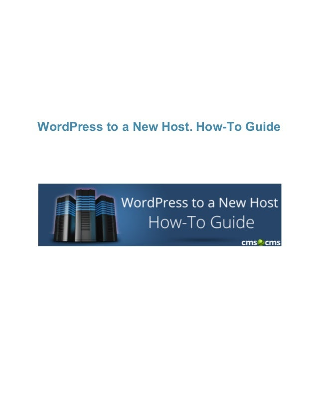 WordPress to a New Host. How­To Guide