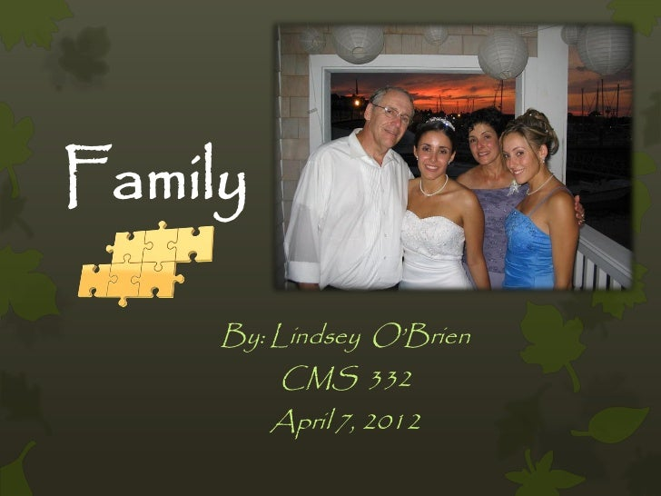 Family     By: Lindsey O'Brien         CMS 332         April 7, 2012