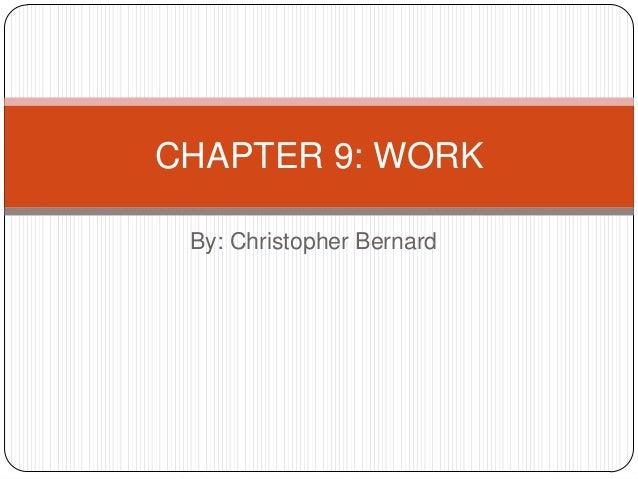 CHAPTER 9: WORK By: Christopher Bernard