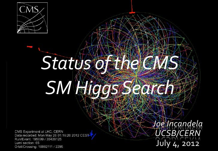 Status	  of	  the	  CMS	  	  SM	  Higgs	  Search	                            Joe	  Incandela	                             ...