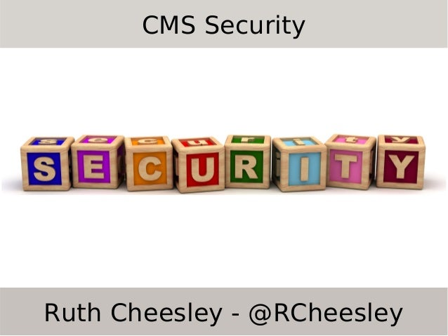 CMS Security  Ruth Cheesley - @RCheesley