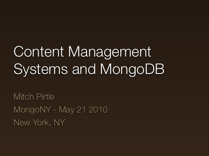 Content Management Systems and MongoDB Mitch Pirtle MongoNY - May 21 2010 New York, NY