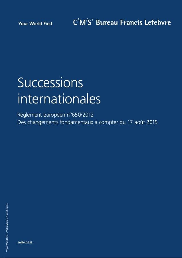"""""""YourWorldFirst"""":VotreMonde,NotrePriorité Juillet 2015 Successions internationales Règlement européen n°650/2012 Des chang..."""