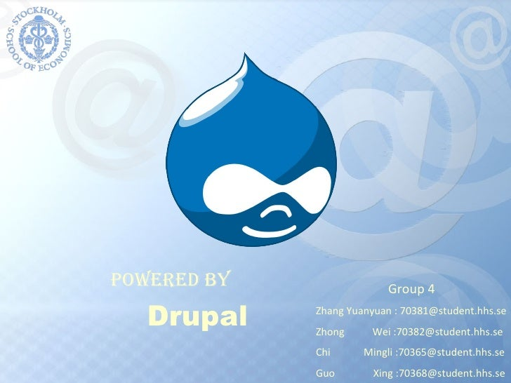 Powered By Drupal Group 4 Zhang Yuanyuan : 70381@student.hhs.se Zhong  Wei :70382@student.hhs.se Chi  Mingli :70365@studen...